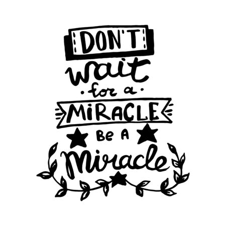Dont wait for a miracle, be a miracle handwriting monogram calligraphy. Phrase graphic desing. Engraved ink art vector.