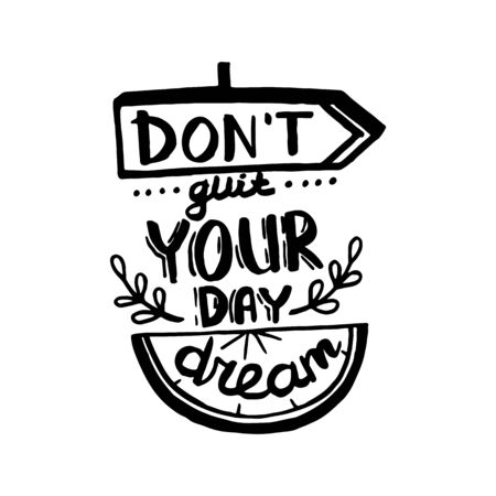 Vector Dont quit your day dream handwriting calligraphy. Phrase graphic desing. Black and white engraved ink art.