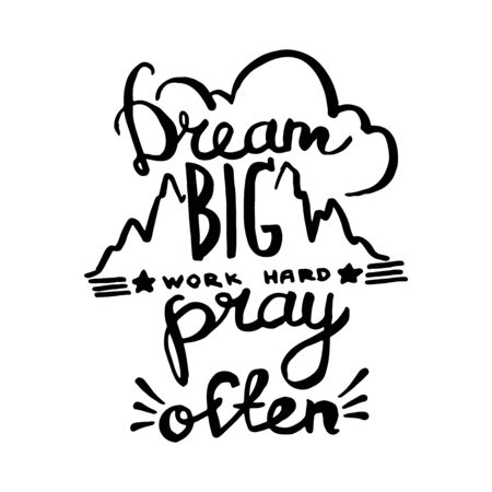 Dream big, work hard, pray often handwriting monogram calligraphy. Engraved ink art vector.