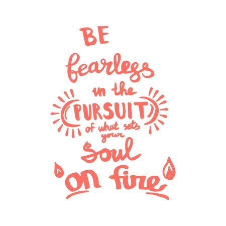 Be fearless in the pursuit of what sets your soul on fire handwriting monogram calligraphy. Engraved ink art. Illusztráció