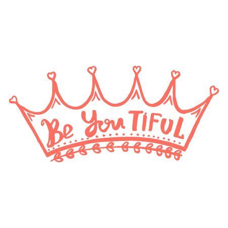 Be You Tiful handwriting monogram calligraphy. Phrase poster graphic desing. Engraved ink art. Illustration