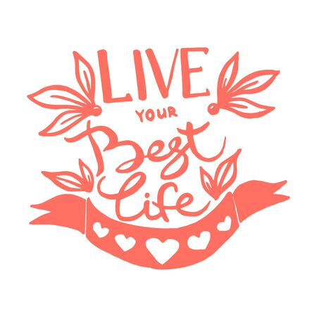 Live your best life handwriting monogram calligraphy. Phrase poster graphic desing. Engraved ink art vector.