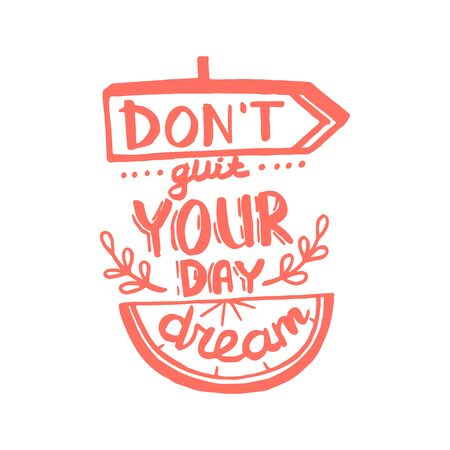 Do not quit your day dream handwriting monogram calligraphy. Phrase graphic desing. Black and white engraved ink art.