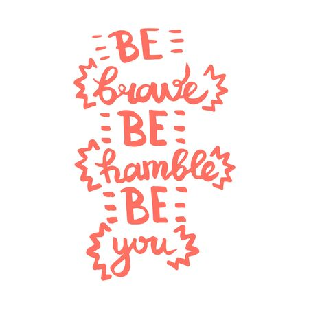 Be brave Be humble Be you handwriting monogram calligraphy. Phrase graphic desing. Black and white engraved ink art.
