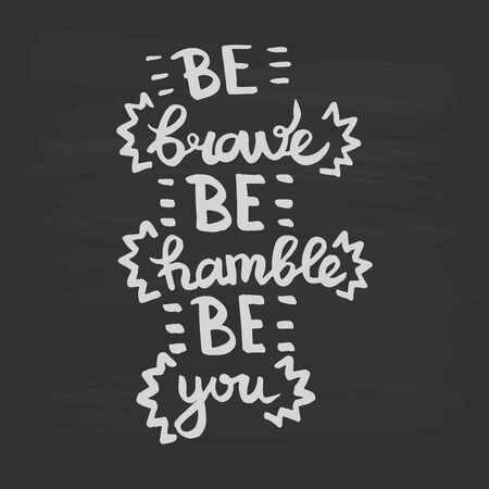 Vector Be brave Be humble Be you handwriting calligraphy. Phrase graphic desing. Black and white engraved ink art.