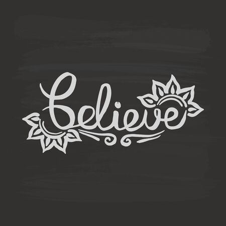 Believe handwriting monogram calligraphy. Phrase poster graphic desing. Black and white engraved ink art. Illustration