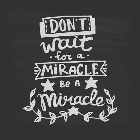 Do not wait for a miracle, be a miracle handwriting monogram calligraphy. Phrase graphic desing. Engraved ink art vector.