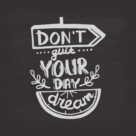 Dont quit your day dream handwriting monogram calligraphy. Phrase graphic desing. Black and white engraved ink art. Illusztráció