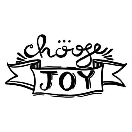Choose joy handwriting monogram calligraphy. Phrase poster graphic desing. Black and white engraved ink art.