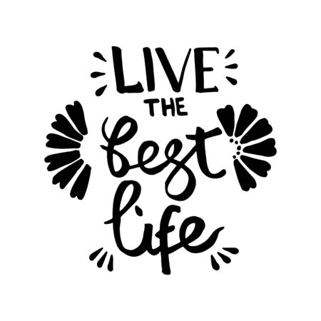 Live the best life handwriting monogram calligraphy. Phrase poster graphic desing. Black and white engraved ink art.