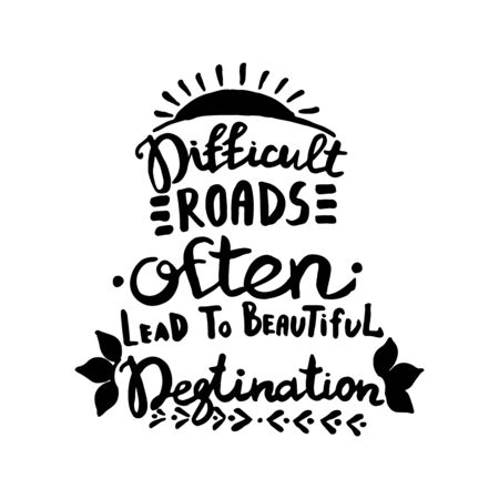 Difficult roads often lead to beautiful degtination handwriting monogram calligraphy. Engraved ink art vector
