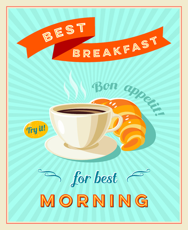 Best breakfast - vintage restaurant sign. Retro styled poster with cup of coffee and croissant. Bon appetit! Vector illustration, eps10.