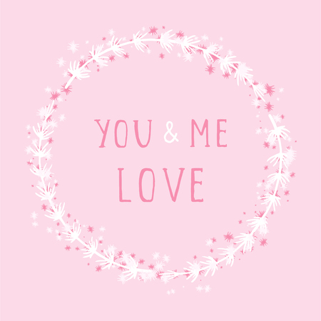 Vector hand drawn illustration of text YOU AND ME LOVE and floral round frame on pink background.
