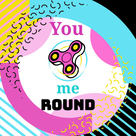 Fidget spinner poster in trendy 80s-90s memphis style with geometric patterns and shapes. Vector illustration with and colorful background and phrase you spin me round