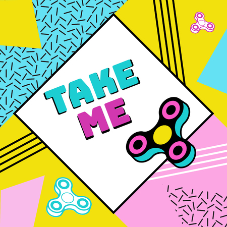 Fidget spinner poster in trendy 80s-90s memphis style with geometric patterns and shapes. Vector illustration with and colorful background and phrase take me. Illustration