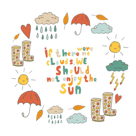 motivating: Cute doodle card, frame, background with motivating, inspiration quote if there were no clouds, we should not enjoy the sun. Positive postcard with rainy cloud,umbrella, sun, autumn leaf, rubber boots
