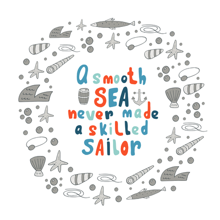 Cute hand drawn doodle a smooth sea never made a skilled sailor quote with round frame made of waves, shells, stars, bubbles, anchor, barrel, fish, rope, spyglass, eyepatch