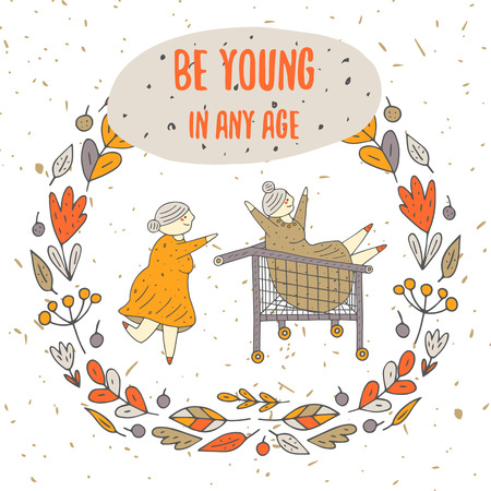 flower age: Cute hand drawn doodle card, background, cover with grandmothers having fun riding a shopping cart. Be young in any age postcard with flower, leaf, berry frame, text space.