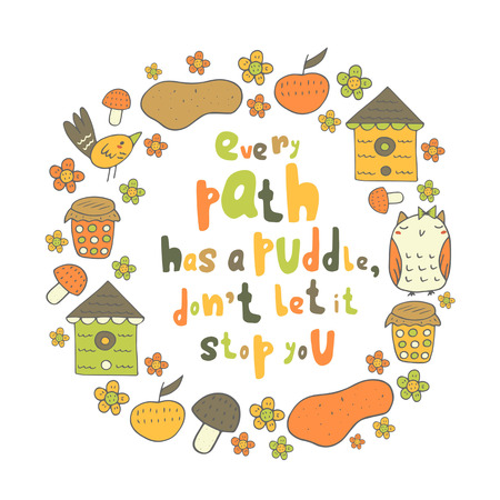has: Cute doodle card, frame, background with motivating, inspiration quote every path has a puddle, dont let it stop you. Positive postcard with owl, bird, house, flowers, mushroom, apple, jar of jam