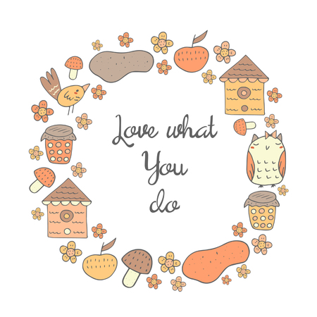 cute house: Cute doodle card, frame, background with motivating, inspiration quote love what you do Positive postcard with owl, bird, house, flowers, mushroom, apple, jar of jam