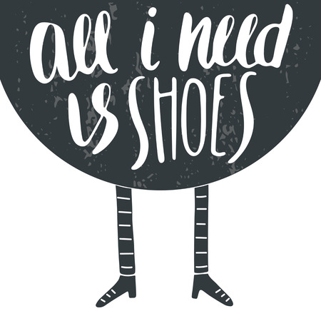 postcard background: Hand drawn postcard, card, background with legs and shoes. Postcard with lettering quote all i need is shoes