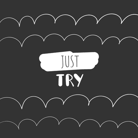 Just try motivate poster, card, postcard with lettering quote on black background with white abstract elements