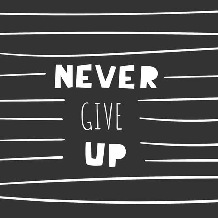 Never give up lettering quote. Card, postrad, wall poster with motivational phrase