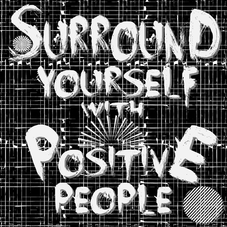 Surround yourself with positive people. Vector lettering text phrase. Black and white striped grunge background. Abstract geometric grungy words seamless pattern. Repeat grungy textured backdrop