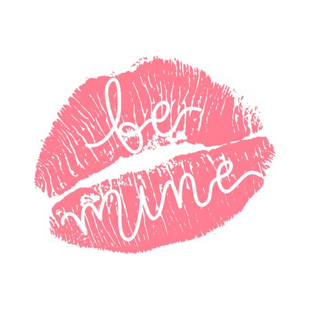 Vector illustration of womans girl pink lipstick kiss mark isolated on white background with be mine lettering sign. Valentines day icon, sign, symbol, clip art for design.