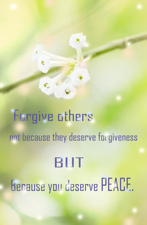 Life quote, motivation quote, inspiration quote, with positive words on sweet dreamy and de-focused white flowers background , forgiveness quote, positive thinking.