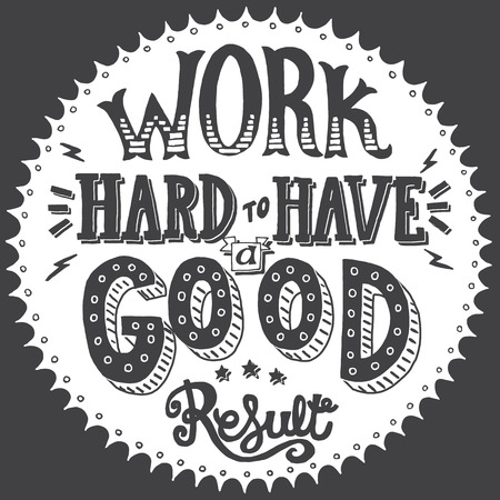 Work hard to have a good result. Motivation quote. Vector illustration with hand-drawn words. Calligraphic  inscription. Old style sign painting postcard. Black and white version