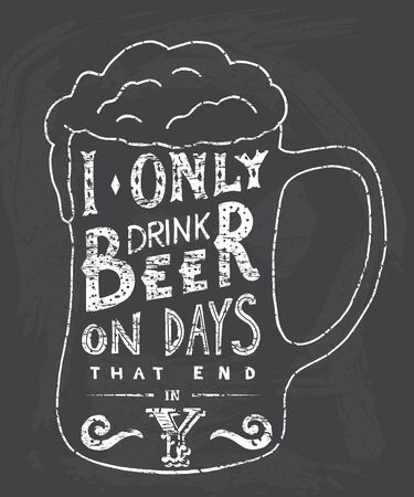 irony: I only drink beer on days that end in Y. Handmade Typographic Art for Poster Print Greeting Card T shirt apparel design, hand crafted vector illustration. Made in vintage retro style. Illustration