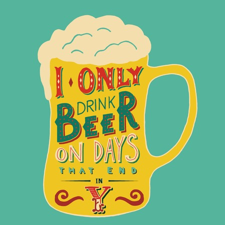 I only drink beer on days that end in Y. Handmade Typographic Art for Poster Print Greeting Card T shirt apparel design, hand crafted vector illustration. Made in vintage retro style. Ilustração