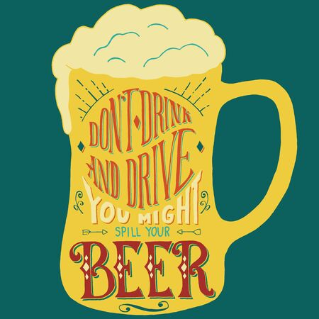 drink and drive: Dont drink and drive you might spill your beer. Handmade Typographic Art for Poster Print Greeting Card T shirt apparel design, hand crafted vector illustration. Made in vintage retro style.