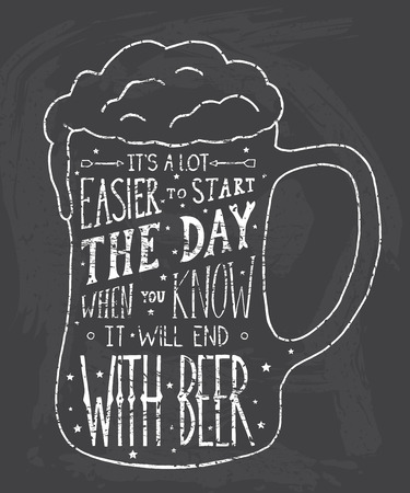 irony: Its a lot easier to start the day, when you know it will end with beer.  Handmade Typographic Art for Poster Print Greeting Card T shirt apparel design, hand crafted vector illustration.