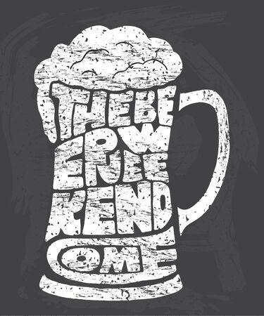 irony: The beer weekend come. Handmade Typographic Art for Poster Print Greeting Card T shirt apparel design, hand crafted vector illustration.