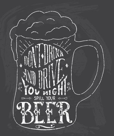 irony: Dont drink and drive you might spill your beer. Handmade Typographic Art for Poster Print Greeting Card T shirt apparel design, hand crafted vector illustration. Made in vintage retro style.
