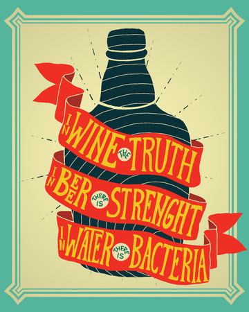 strenght: In wine the truth, in beer there is strenght, in water there is bacteria. Handmade Typographic Art for Poster Print Greeting Card T shirt apparel design, hand crafted vector illustration.