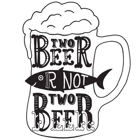 irony: Two beer or not two beer. Handmade Typographic Art for Poster Print Greeting Card T shirt apparel design, hand crafted vector illustration. Made in vintage retro style.
