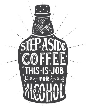 aside: Step aside coffee this is job for alcohol. Handmade Typographic Art for Poster Print Greeting Card T shirt apparel design, hand crafted vector illustration. Made in vintage retro style.