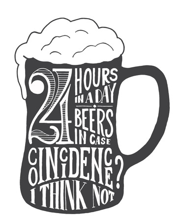 coincidence: 24 hours in a day, 24 beers in case. Coincidence? I think not. Handmade Typographic Art for Poster Print Greeting Card T shirt apparel design, hand crafted vector illustration.