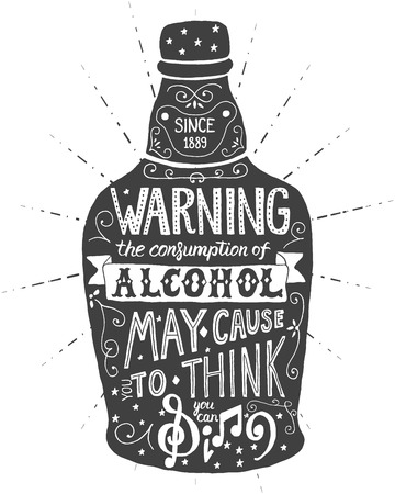 irony: Warning the consumption of alcohol may cause you to think you can sing. Handmade Typographic Art for Poster Print Greeting Card T shirt apparel design, hand crafted vector illustration.