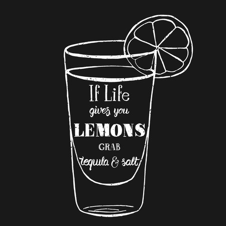 Motivation quote. Vector illustration with hand-drawn words. If life gives you lemons, grab tequila and salt  poster or postcard. Calligraphic  inscription. Brush Script Calligraphy.