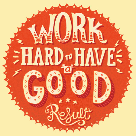 Work hard to have a good result. Motivation quote. Vector illustration with hand-drawn words. Calligraphic  inscription. Old style sign painting postcard Illustration