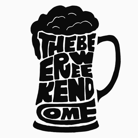 beer foam: The beer weekend come. Handmade Typographic Art for Poster Print Greeting Card T shirt apparel design, hand crafted vector illustration.