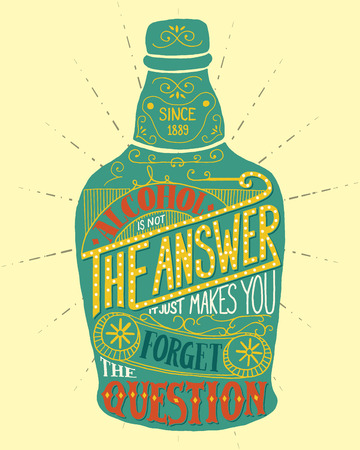 irony: Alcohol is not the answer. It just makes you forget the question. Handmade Typographic Art for Poster Print Greeting Card T shirt apparel design, hand crafted vector illustration. Illustration