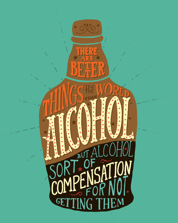 compensation: There are better things in the world than alcohol, but alcohol sort of compensation for not getting them. Handmade Typographic Art for Poster Print Greeting Card T shirt apparel design