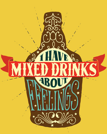 I have mixed drinks about feelings. Handmade Typographic Art for Poster Print Greeting Card T shirt apparel design, hand crafted vector illustration. Made in vintage retro style.