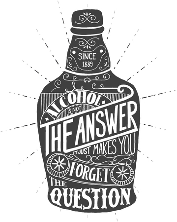 joke glasses: Alcohol is not the answer. It just makes you forget the question. Handmade Typographic Art for Poster Print Greeting Card T shirt apparel design, hand crafted vector illustration. Illustration