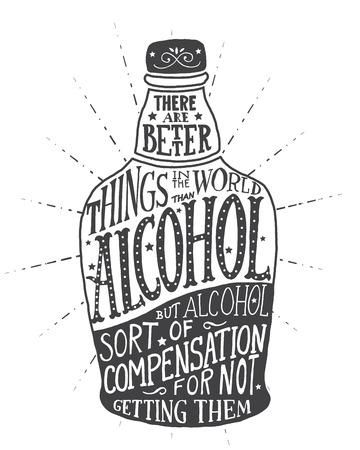Es gibt bessere Dinge in der Welt, als Alkohol, aber Alkohol Art Entschädigung für die nicht immer zu. Handmade Typografische Kunst für Plakat-Druck-Gruß-Karte T-Shirt Bekleidung Design